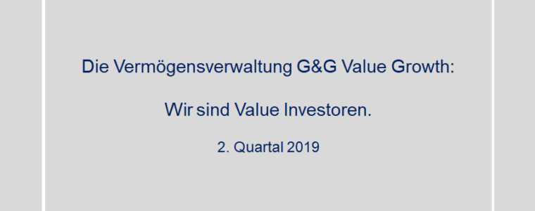 2. Quartal 2019 – Vermögensverwaltung G&G Value Growth